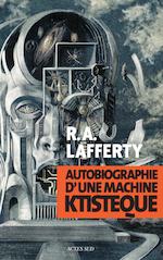 Autobiographie d'une machine ktistèque - Lafferty